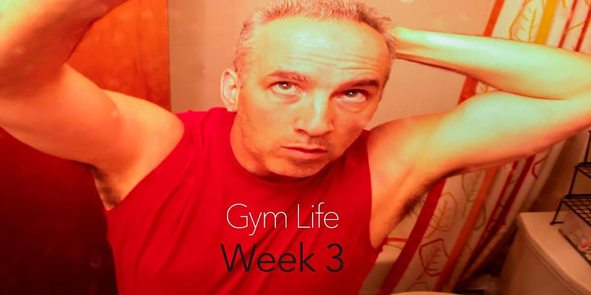 Gym Life Week 3