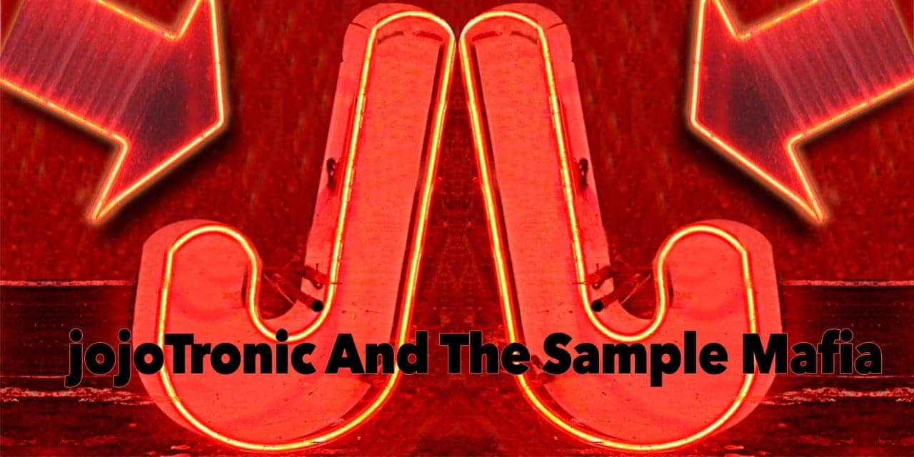 jojoTronic And The Sample Mafia