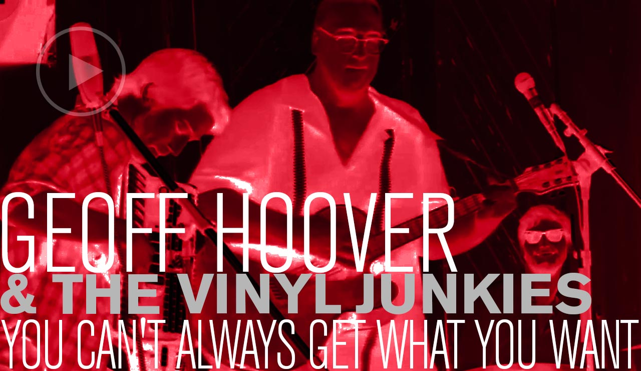 Geoff Hoover & The Vinyl Junkies: You Can't Always Get What You Want