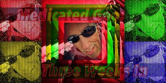 Medicated Goo : Three Weeks In 1